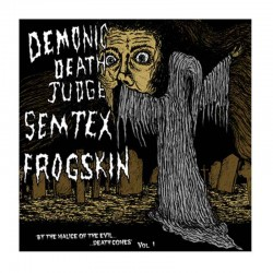 DEMONIC DEATH JUDGE/ SEMTEX/ FROGSKIN - By The Malice Of The Evil Death Comes Vol. 1  CD