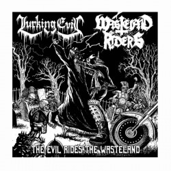 WASTËLAND RIDERS/LURKING EVIL - The Evil Rides The Wasteland 10""