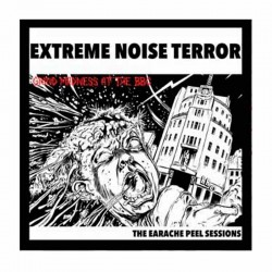 EXTREME NOISE TERROR - Grind Madness At The BBC - The Earache Peel Sessions LP