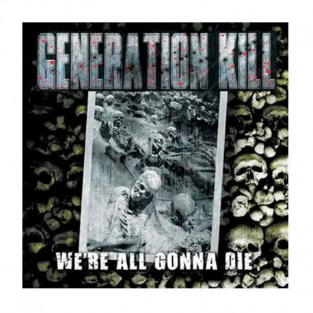GENERATION KILL - We're All Gonna Die CD