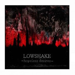 LOWSHAKE - Hopeless Desires CD