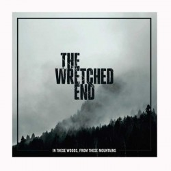 THE WRETCHED END - In The Woods From These Mountains 12""